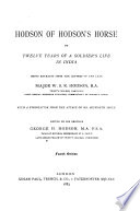 Hodson of Hodson s Horse  Or  Twelve Years of a Soldier s Life in India