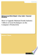 How to Upgrade Pakistani Textile Industry   Effects of Lean Techniques on the Company   s Productivity Book