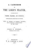 A Catechism On The Lord S Prayer For The Use Of Parents Teachers And Guardians In The Religious Instruction Of Children With An Address Introductory To The Work
