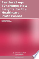 Restless Legs Syndrome  New Insights for the Healthcare Professional  2012 Edition