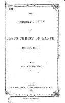 The Personal Reign of Jesus Christ on Earth Defended. By a Millenarian