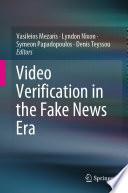 """""""Video Verification in the Fake News Era"""" by Vasileios Mezaris, Lyndon Nixon, Symeon Papadopoulos, Denis Teyssou"""