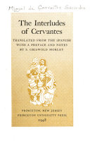 The Interludes of Cervantes  Tr  from the Spanish  with a Pref  and Notes  by S  Griswold Morley