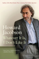 Whatever it is, I don't like it the best of Howard Jacobson