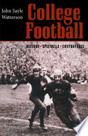 """""""College Football: History, Spectacle, Controversy"""" by John Sayle Watterson"""