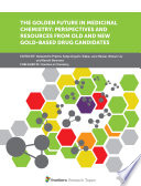 The Golden Future in Medicinal Chemistry: Perspectives and Resources from Old and New Gold-Based Drug Candidates
