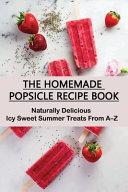 The Homemade Popsicle Recipe Book Book PDF