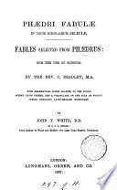 Phædri fabulæ in usum scholarum selectæ. Fables selected from Phædrus: by C. Bradley. With notes and a vocabulary by J.T. White