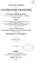 Catalogue général de la littérature française, contenant les ouvrages publiés en France, et ceux en langue française imprimés à l'étranger pendant l'année 1837... avec Table systématique pour les ouvrages imprimés en 1837 et les journaux de 1838