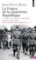 France de la Quatrième République. L'Ardeur et la Nécessité (1944-1952) (La)