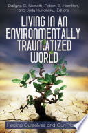 Living In An Environmentally Traumatized World Healing Ourselves And Our Planet
