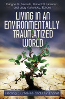 Living in an Environmentally Traumatized World: Healing Ourselves and Our Planet