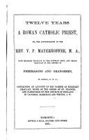 Twelve Years a Roman Catholic Priest  Or  The Autobiography of the Rev  V  P  Mayerhoffer