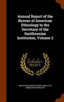 Annual Report Of The Bureau Of American Ethnology To The Secretary Of The Smithsonian Institution