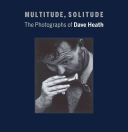 Multitude, Solitude: The Photographs of Dave Heath