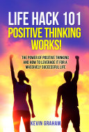 Life Hack 101: Positive Thinking Works! Pdf/ePub eBook