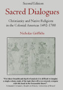 Sacred Dialogues  Christianity and Native Religions in the Colonial Americas 1492 1700