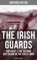 THE IRISH GUARDS: The First & the Second Battalion in the Great War (Complete Edition) Pdf/ePub eBook