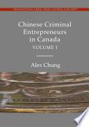 Chinese Criminal Entrepreneurs In Canada Volume I