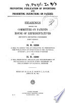 Preventing Publication of Inventions and Prohibiting Injuctions on Patents. Hearings...on H.R. 3359....and H.R. 3360...Feb. 20-April 23, 1941