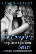 The Complete Paying My Cuckold Husband's Debts Series