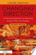 Changing Direction  A Practical Approach to Directing Actors in Film and Theatre Book PDF