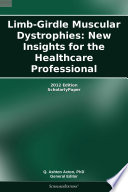 Limb Girdle Muscular Dystrophies  New Insights for the Healthcare Professional  2012 Edition