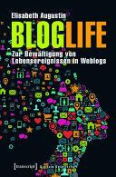 BlogLife: Zur Bewältigung von Lebensereignissen in Weblogs