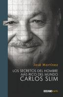 Los secretos del hombre más rico del mundo: Carlos Slim