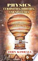 Physics Curiosities  Oddities  and Novelties