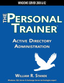 Active Directory Administration  The Personal Trainer for Windows Server 2008 and Windows Server 2008 R2
