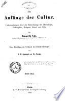 Die Anfänge der Cultur Untersuchungen über die Entwicklung der Mythologie, Philosophie, Religion, Kunst und Sitte Edward B. Tylor