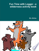 Fun Time With Logger A Wilderness Activity Book