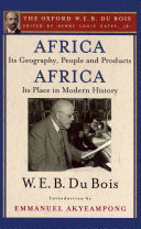 Africa  Its Geography  People and Products and Africa Its Place in Modern History  The Oxford W  E  B  Du Bois