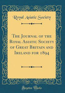 The Journal Of The Royal Asiatic Society Of Great Britain And Ireland For 1894 Classic Reprint