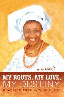 My Roots, My Love, My Destiny