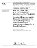 Pdf Fiscal Year 2007 U. S. Government Financial Statements: Sustained Improvement in Financial Management Is Crucial to Improving Accountability and Addressing the Long-Term Fiscal Challenge