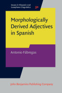 Morphologically Derived Adjectives in Spanish