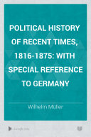 Political History of Recent Times  1816 1875