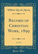 Record Of Christian Work 1899 Vol 18 Classic Reprint