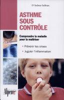 Asthme sous contrôle: le guide pratique qui donnera un nouveau souffle à votre