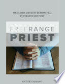 Free Range Priest Ordained Ministry Reimagined In The 21st Century