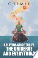A Players Guide to Life  the Universe  and Everything
