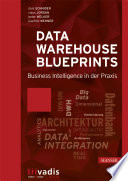 Data Warehouse Blueprints  : Business Intelligence in der Praxis