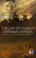 The Life of Charles Eastman OhiyeS a  Indian Boyhood   From the Deep Woods to Civilization  Volume 1 2