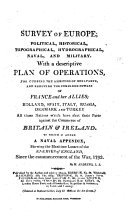 Survey of Europe; political, historical, topographical, hydrographical, naval and military, with a descriptive plan of operations, for curbing the ambition of Bonaparte [&c.].