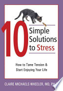 """10 Simple Solutions to Stress: How to Tame Tension and Start Enjoying Your Life"" by Claire Michaels Wheeler"