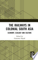 The Railways In Colonial South Asia