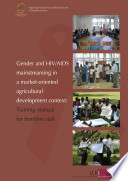 Gender and HIV/AIDS mainstreaming in a market-oriented agricultural development context: Training manual for frontline staff