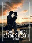 Love Birds  Beyond Death